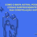 COMO O MAPA ASTRAL PODE REVELAR COISAS SURPREENDENTES SOBRE SUA CONSTELAÇÃO SISTÊMICA